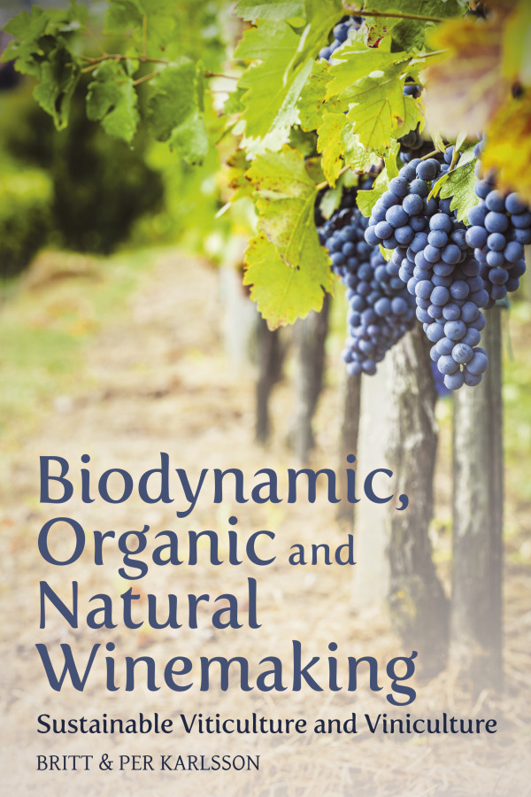 """Biodynamic, Organic and Natural Winemaking; Sustainable Viticulture and Viniculture"" by Britt Karlsson and Per Karlsson, BKWine"